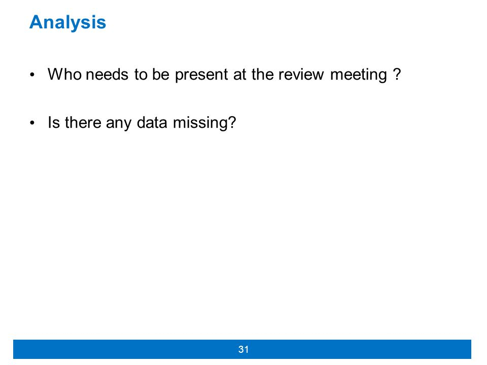 Analysis Who needs to be present at the review meeting