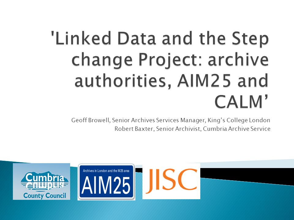 Linked Data and the Step change Project: archive authorities, AIM25 and CALM'