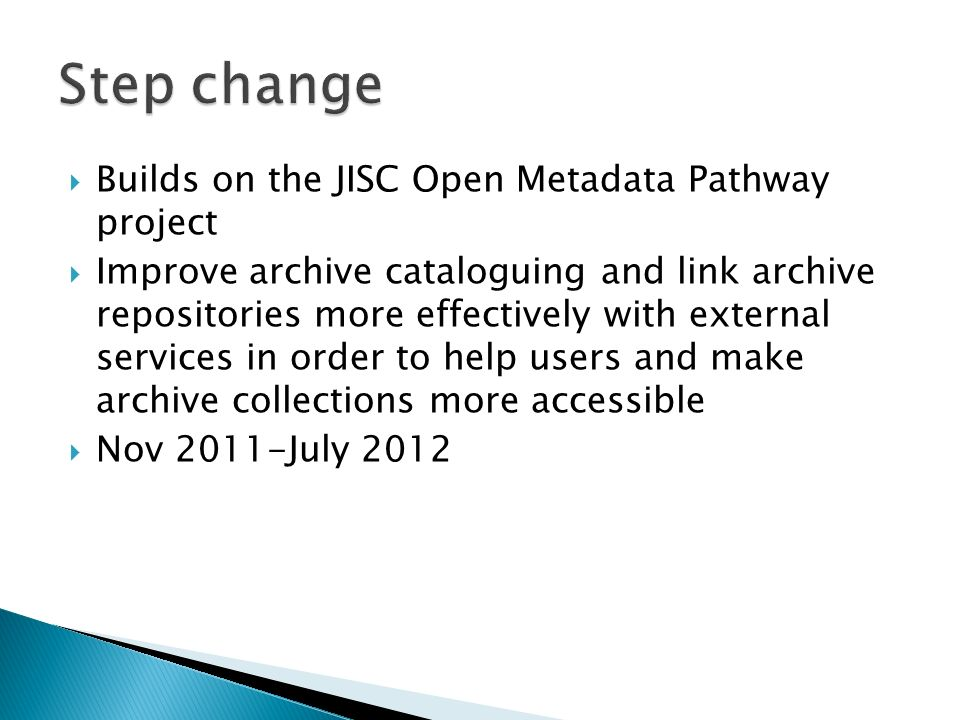 Step change Builds on the JISC Open Metadata Pathway project