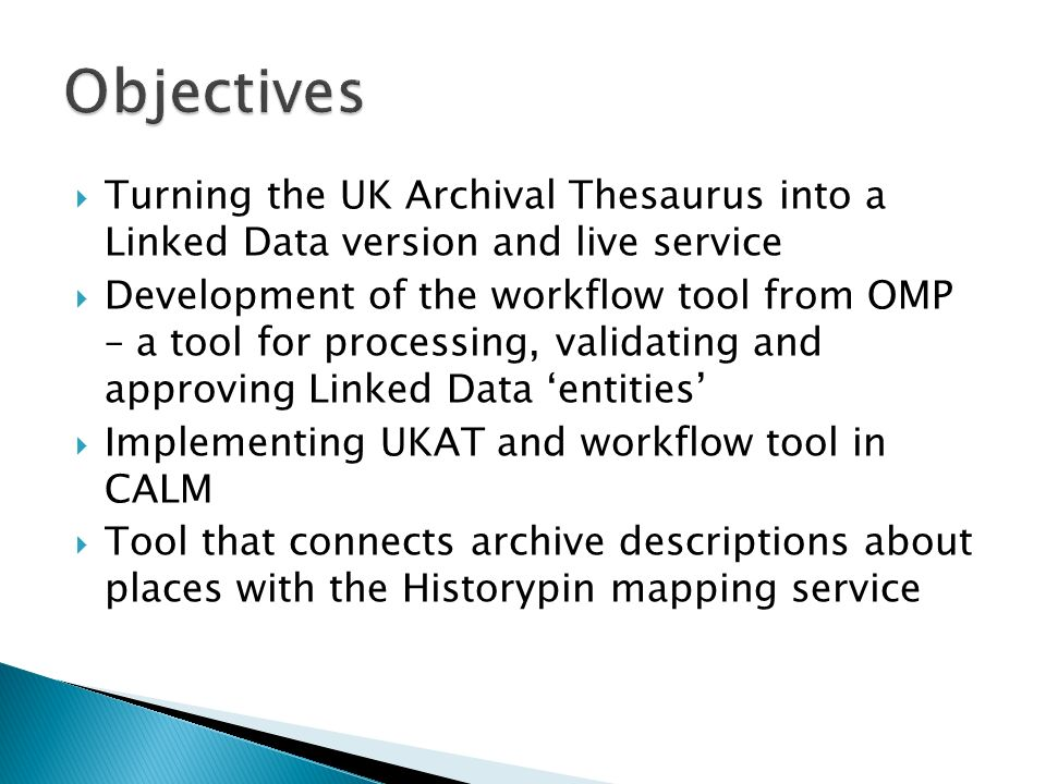 Objectives Turning the UK Archival Thesaurus into a Linked Data version and live service.