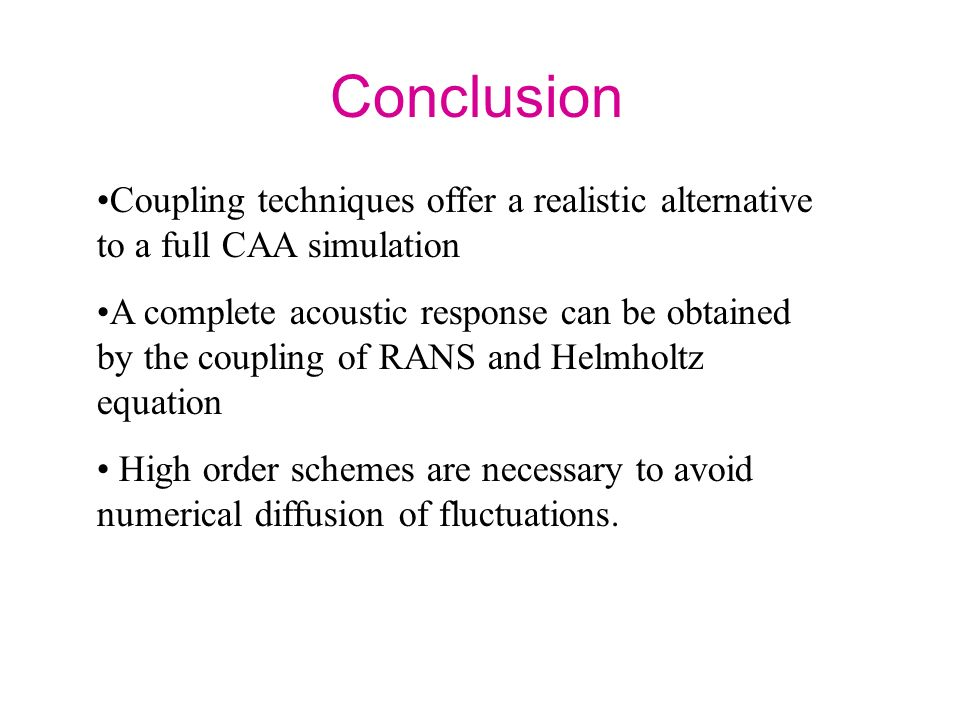 Conclusion Coupling techniques offer a realistic alternative to a full CAA simulation.