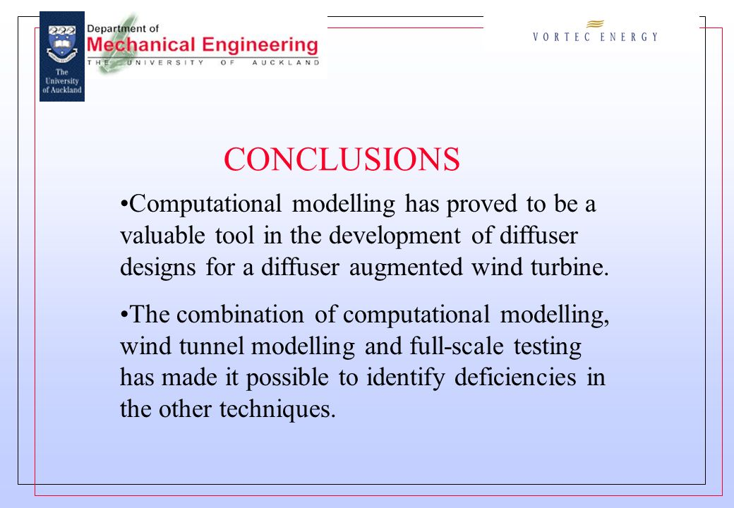 CONCLUSIONS Computational modelling has proved to be a valuable tool in the development of diffuser designs for a diffuser augmented wind turbine.