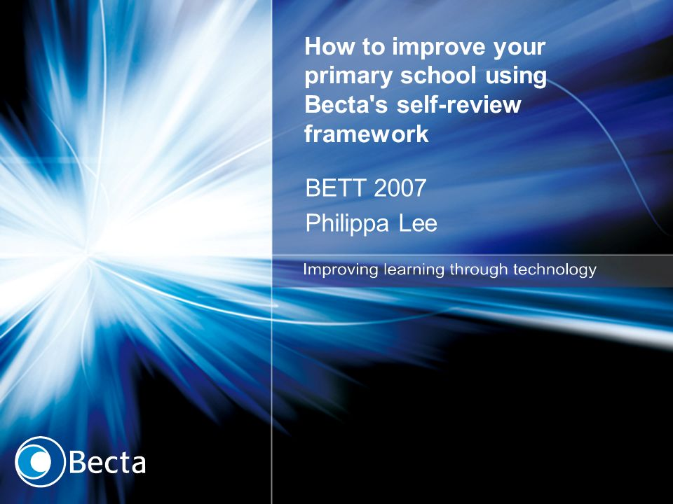 How to improve your primary school using Becta s self-review framework