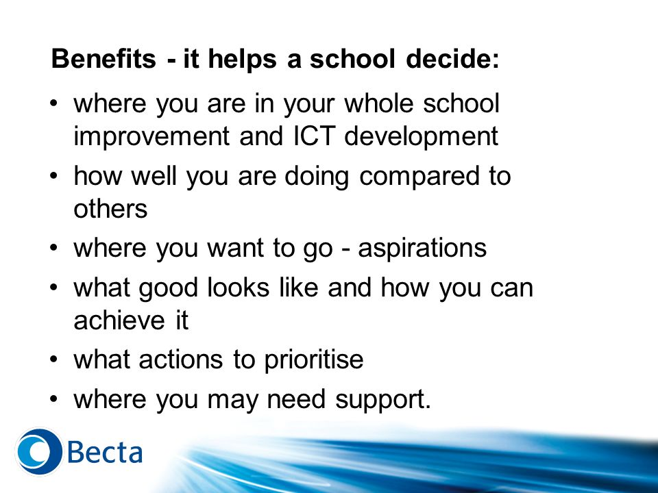 Benefits - it helps a school decide: