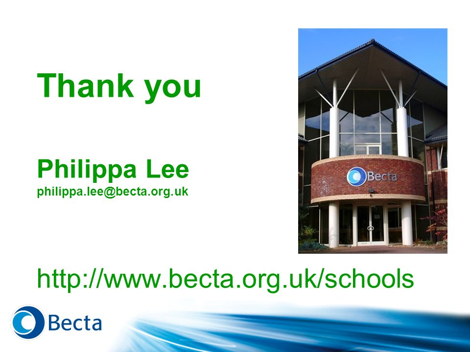 Thank you Philippa Lee philippa.lee@becta.org.uk