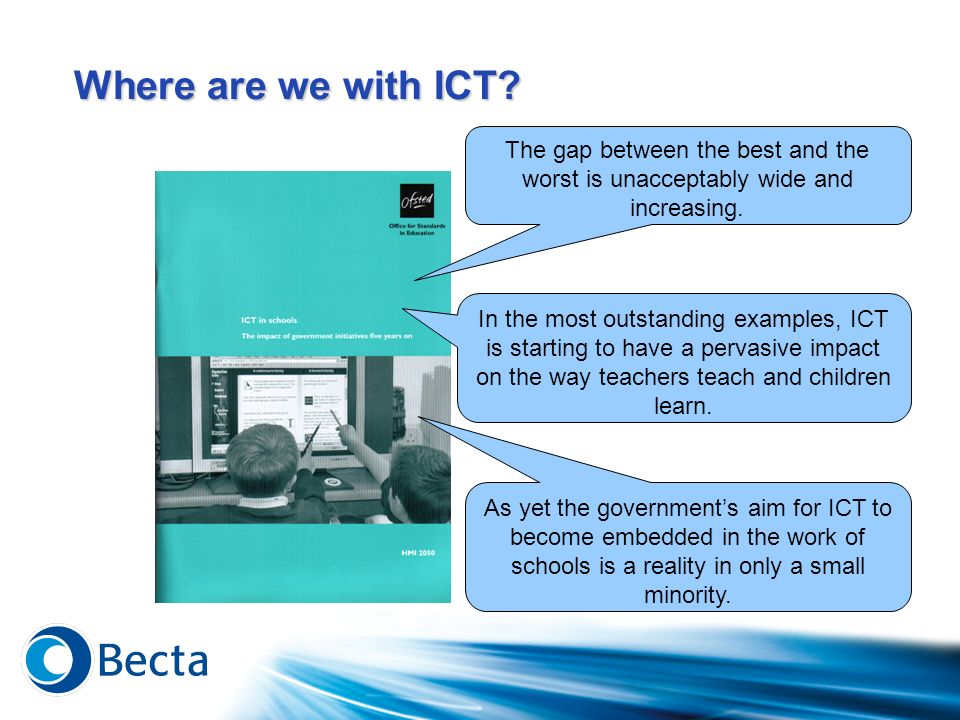 Where are we with ICT The gap between the best and the worst is unacceptably wide and increasing.