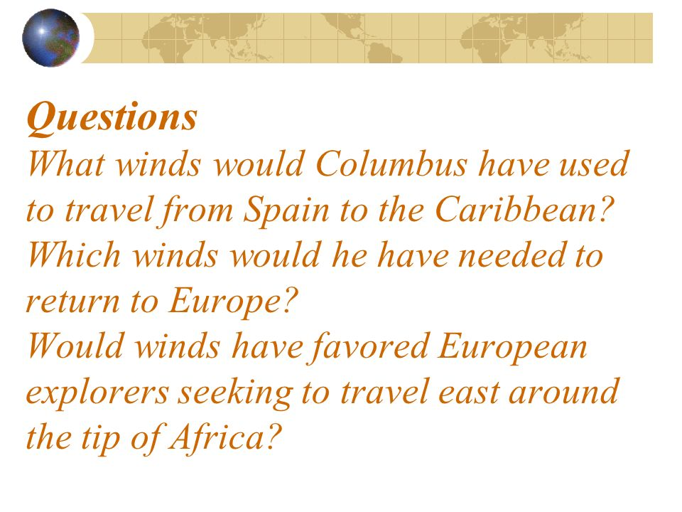 Questions What winds would Columbus have used to travel from Spain to the Caribbean.