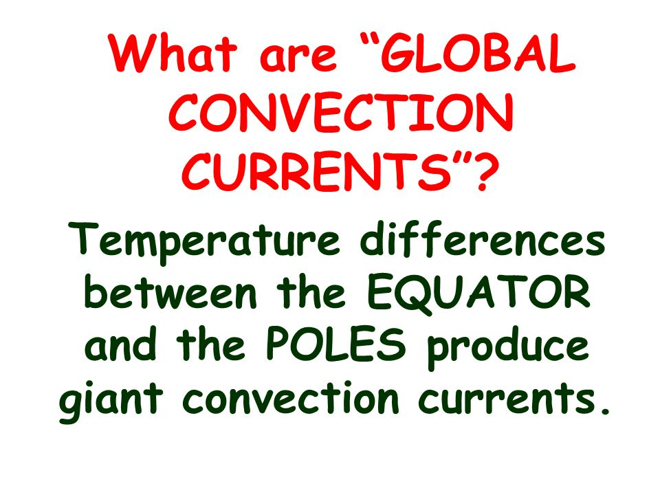 What are GLOBAL CONVECTION CURRENTS