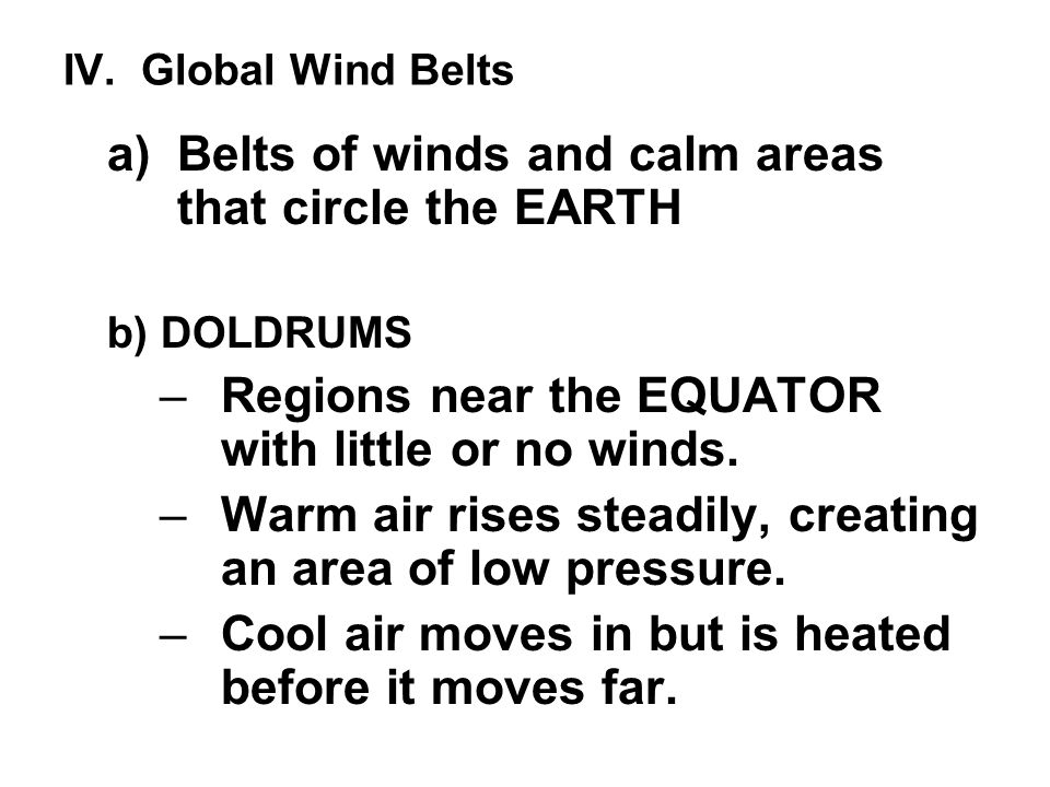 Belts of winds and calm areas that circle the EARTH