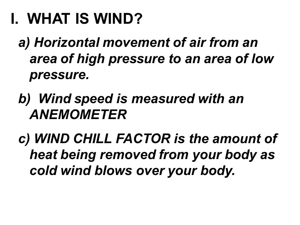 I. WHAT IS WIND a) Horizontal movement of air from an area of high pressure to an area of low pressure.