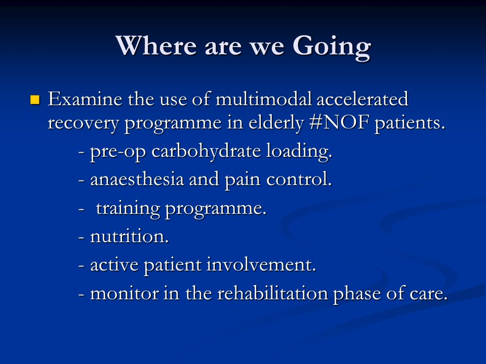 Where are we Going Examine the use of multimodal accelerated recovery programme in elderly #NOF patients.