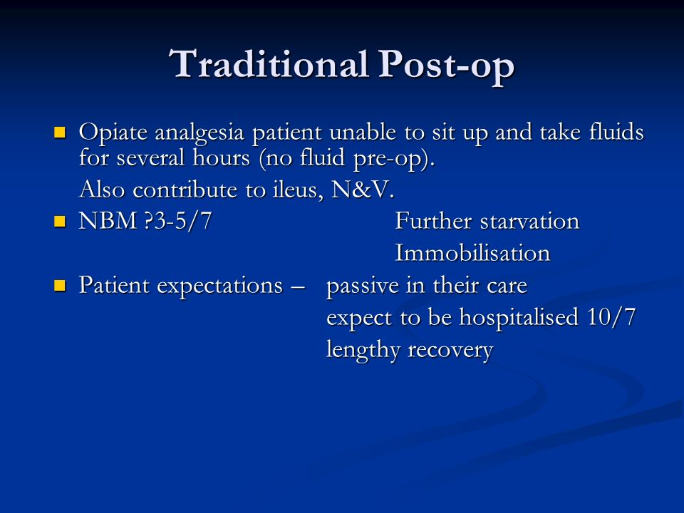 Traditional Post-op Opiate analgesia patient unable to sit up and take fluids for several hours (no fluid pre-op).