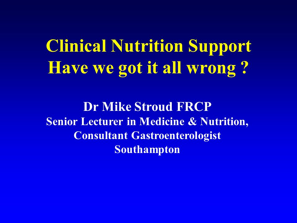 Clinical Nutrition Support Have we got it all wrong