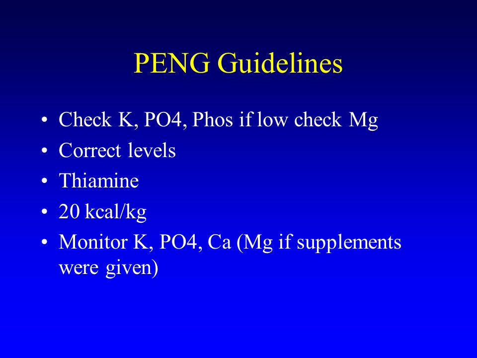 PENG Guidelines Check K, PO4, Phos if low check Mg Correct levels