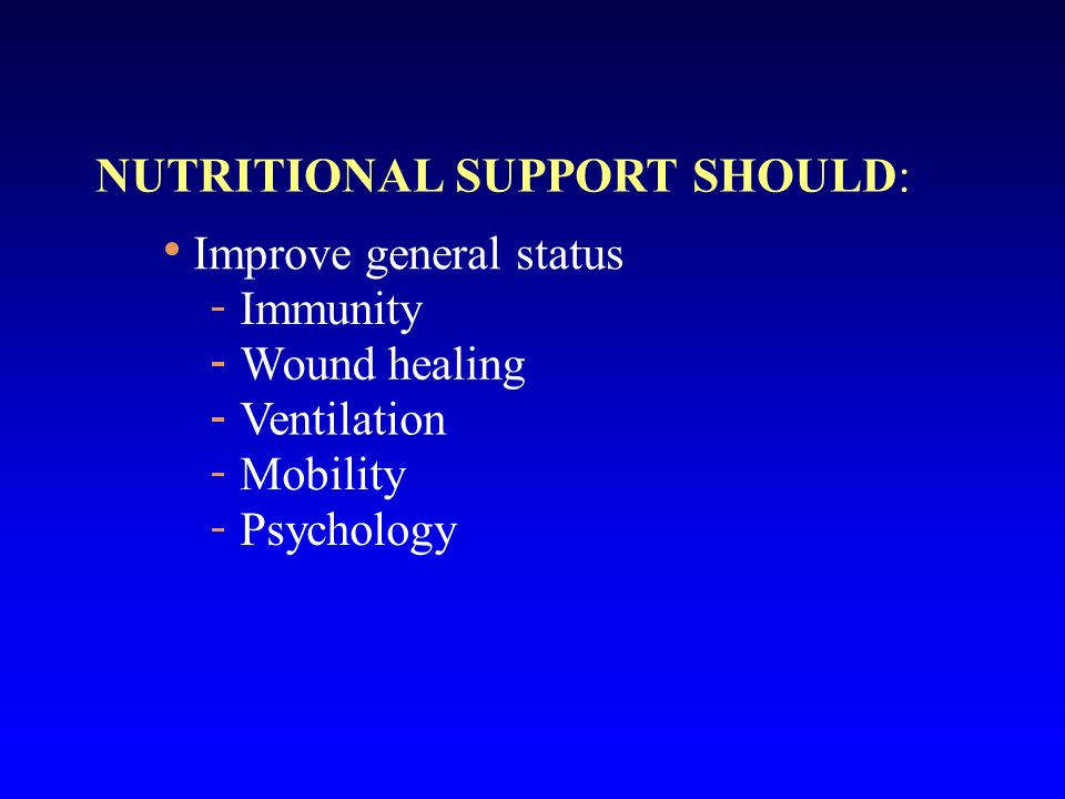 NUTRITIONAL SUPPORT SHOULD: