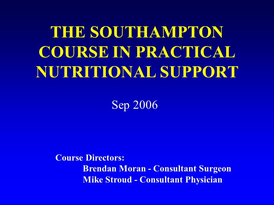 THE SOUTHAMPTON COURSE IN PRACTICAL NUTRITIONAL SUPPORT