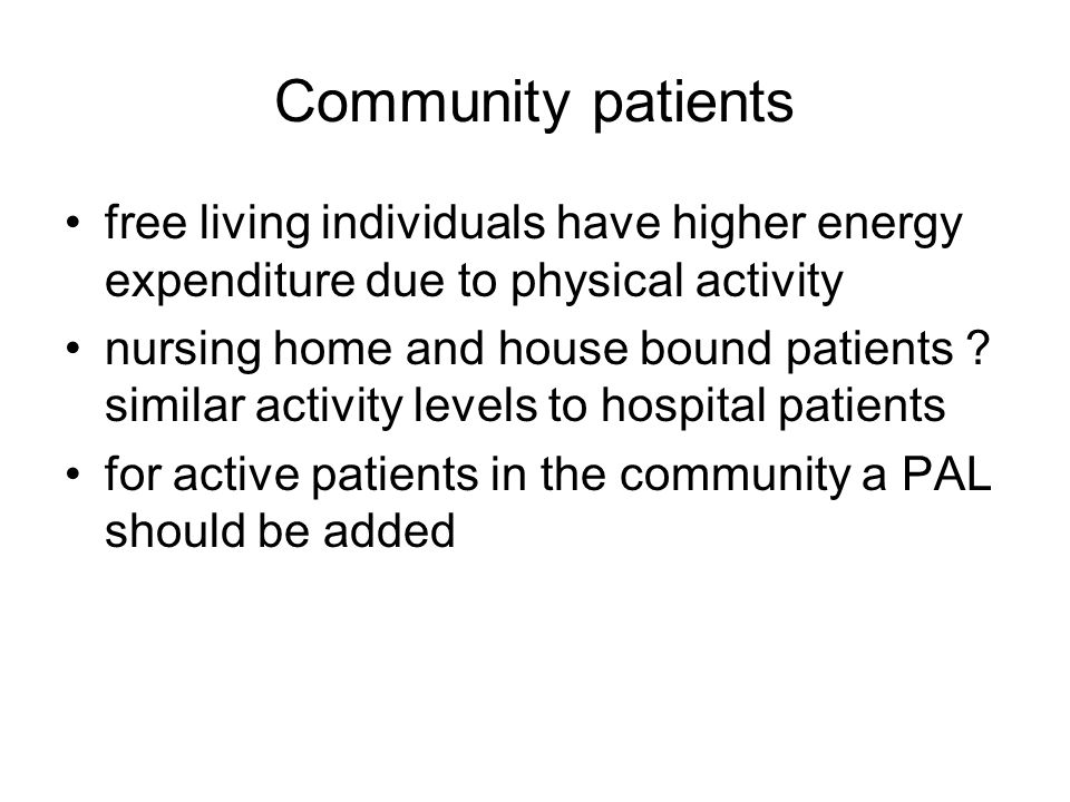 Community patients free living individuals have higher energy expenditure due to physical activity.