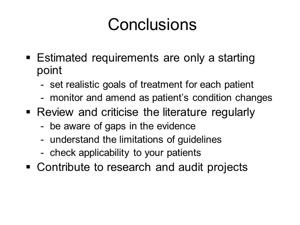 Conclusions Estimated requirements are only a starting point