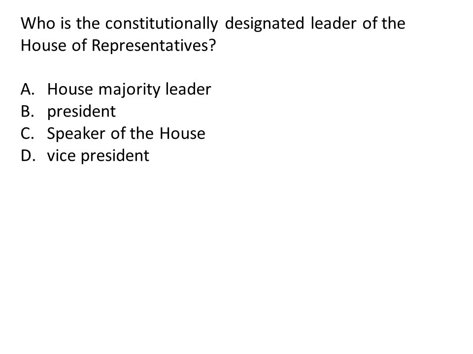 Who is the constitutionally designated leader of the House of Representatives