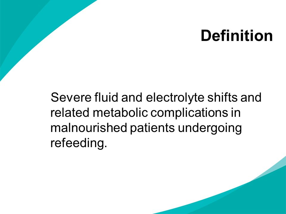Definition Severe fluid and electrolyte shifts and related metabolic complications in malnourished patients undergoing refeeding.