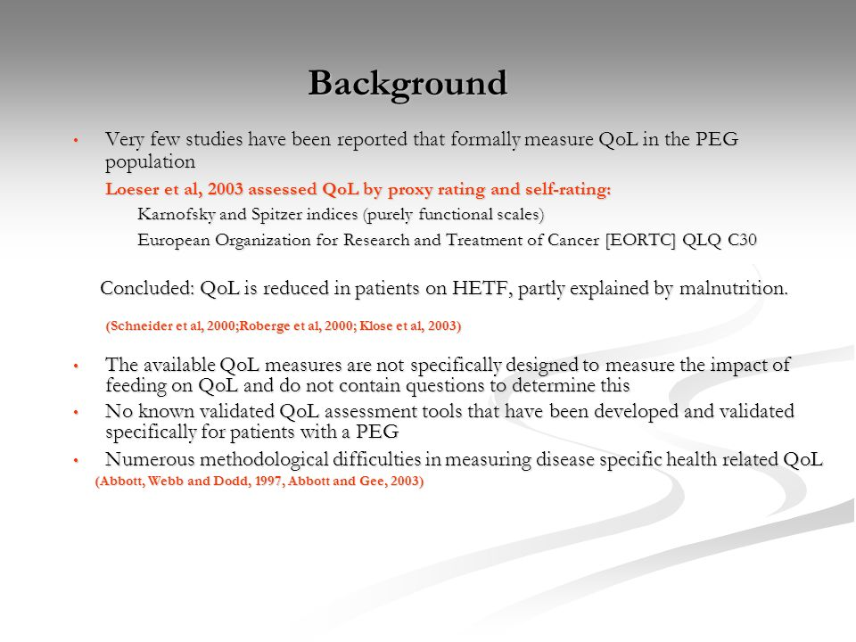 Background Very few studies have been reported that formally measure QoL in the PEG population.