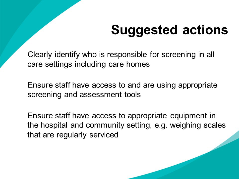 Suggested actions Clearly identify who is responsible for screening in all care settings including care homes.