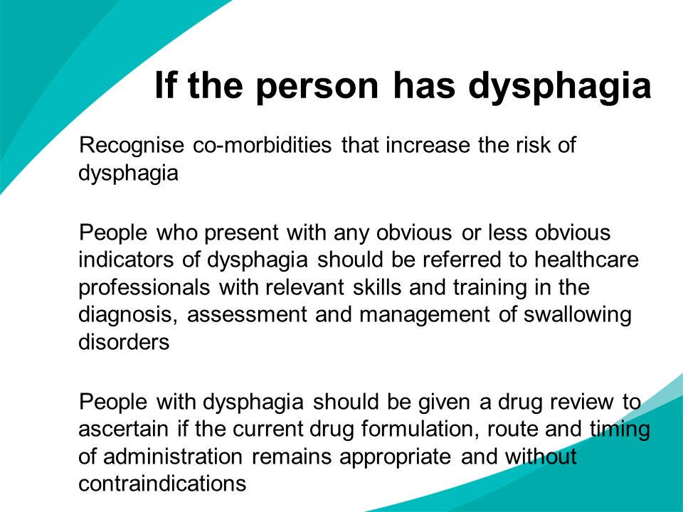 If the person has dysphagia