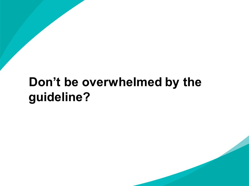 Don't be overwhelmed by the guideline