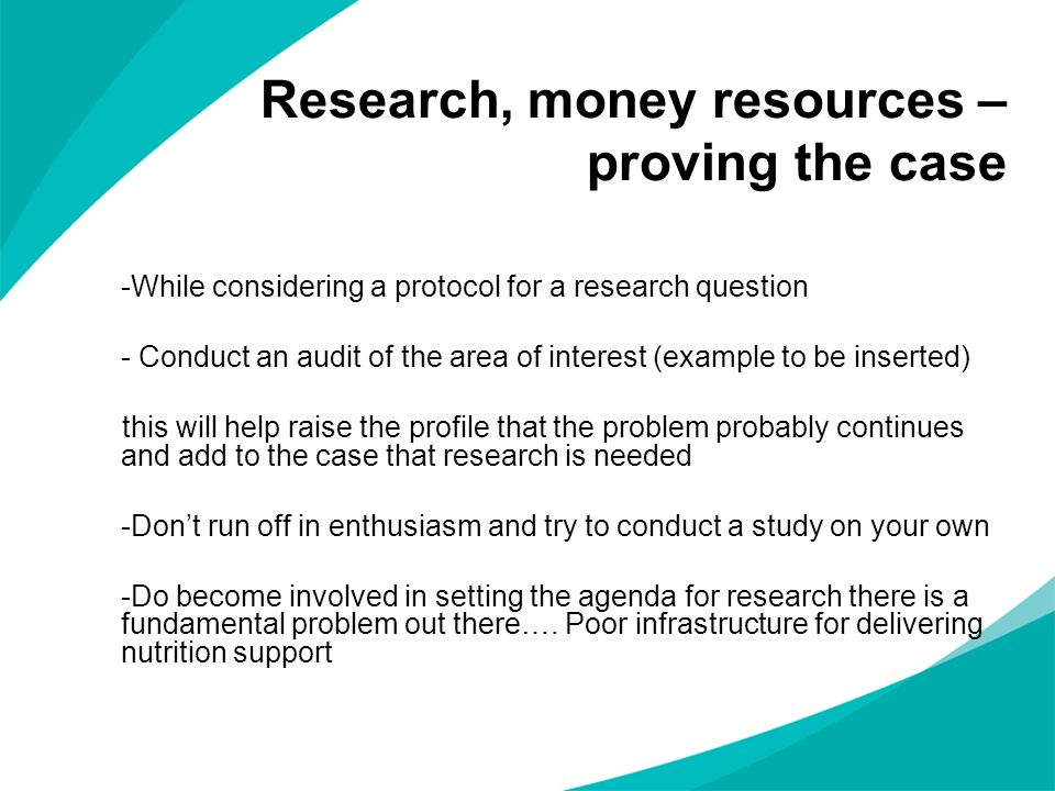 Research, money resources – proving the case