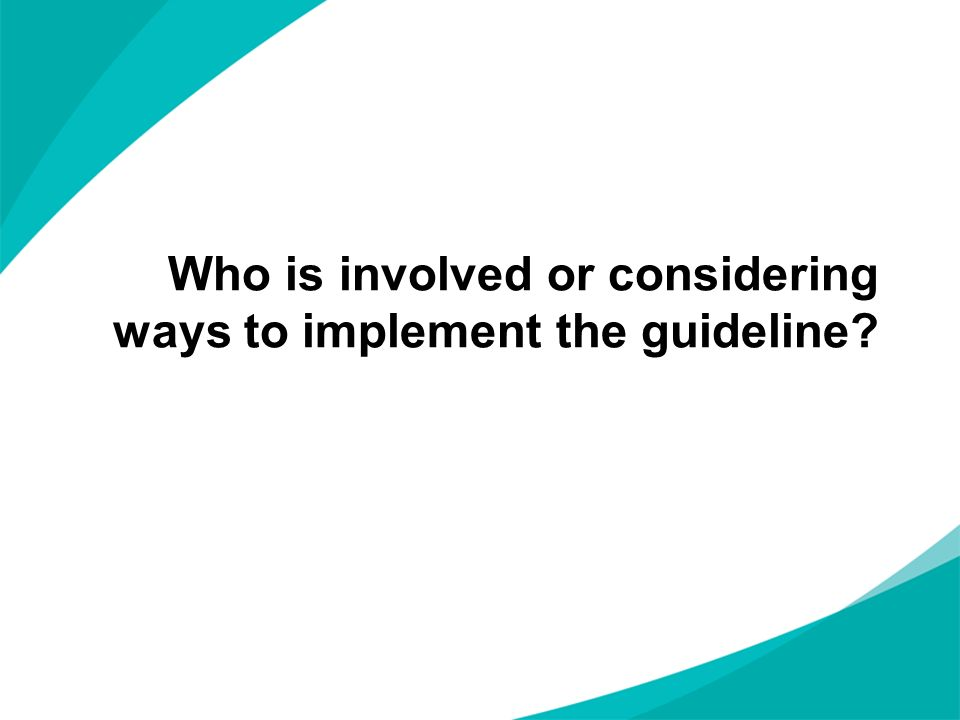 Who is involved or considering ways to implement the guideline