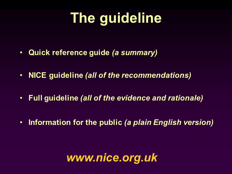 The guideline www.nice.org.uk Quick reference guide (a summary)