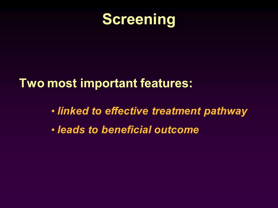 Screening Two most important features: