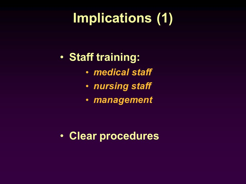Implications (1) Staff training: Clear procedures medical staff