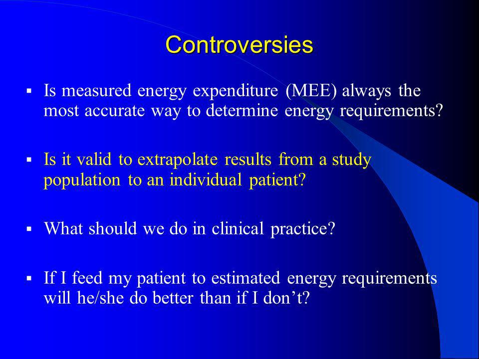 Controversies Is measured energy expenditure (MEE) always the most accurate way to determine energy requirements