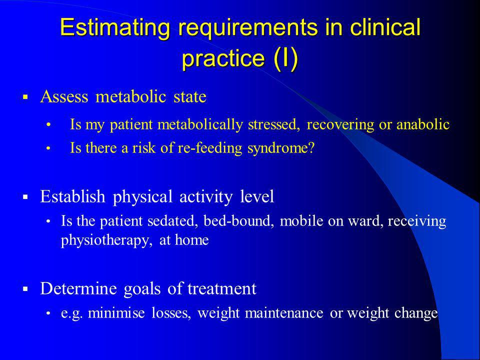 Estimating requirements in clinical practice (I)
