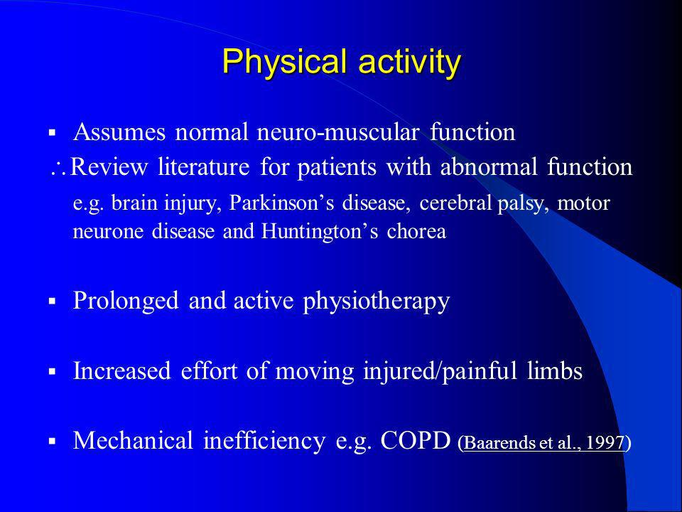 Physical activity Assumes normal neuro-muscular function
