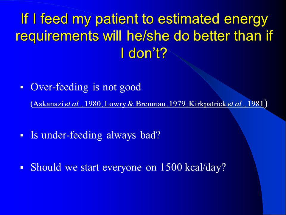 If I feed my patient to estimated energy requirements will he/she do better than if I don't