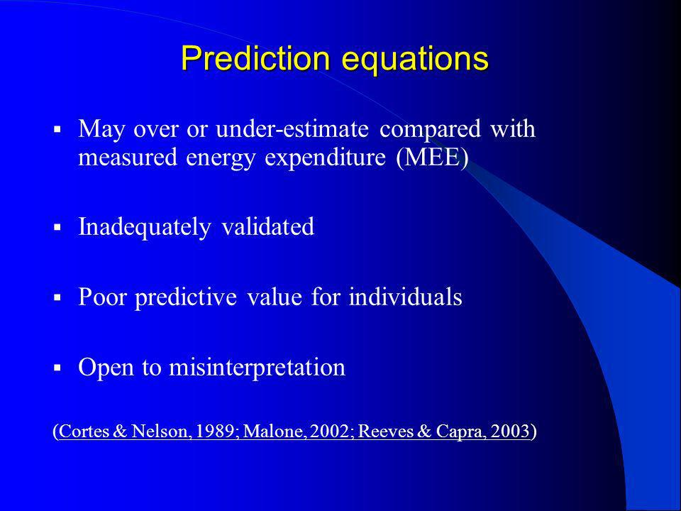 Prediction equations May over or under-estimate compared with measured energy expenditure (MEE) Inadequately validated.