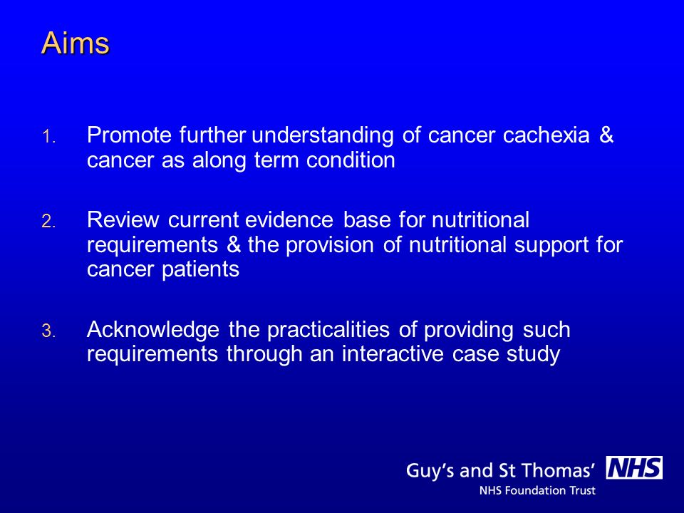 Aims Promote further understanding of cancer cachexia & cancer as along term condition.