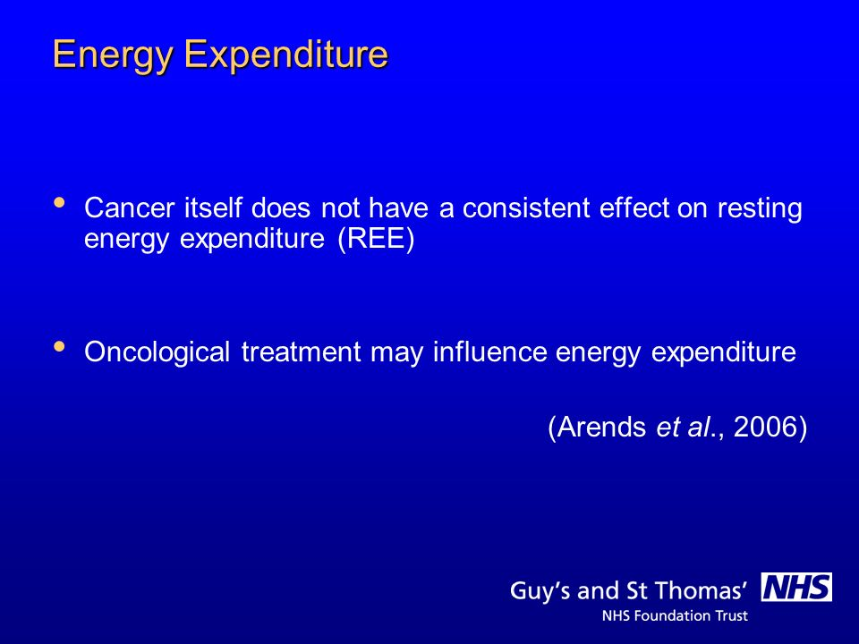 Energy Expenditure Cancer itself does not have a consistent effect on resting energy expenditure (REE)