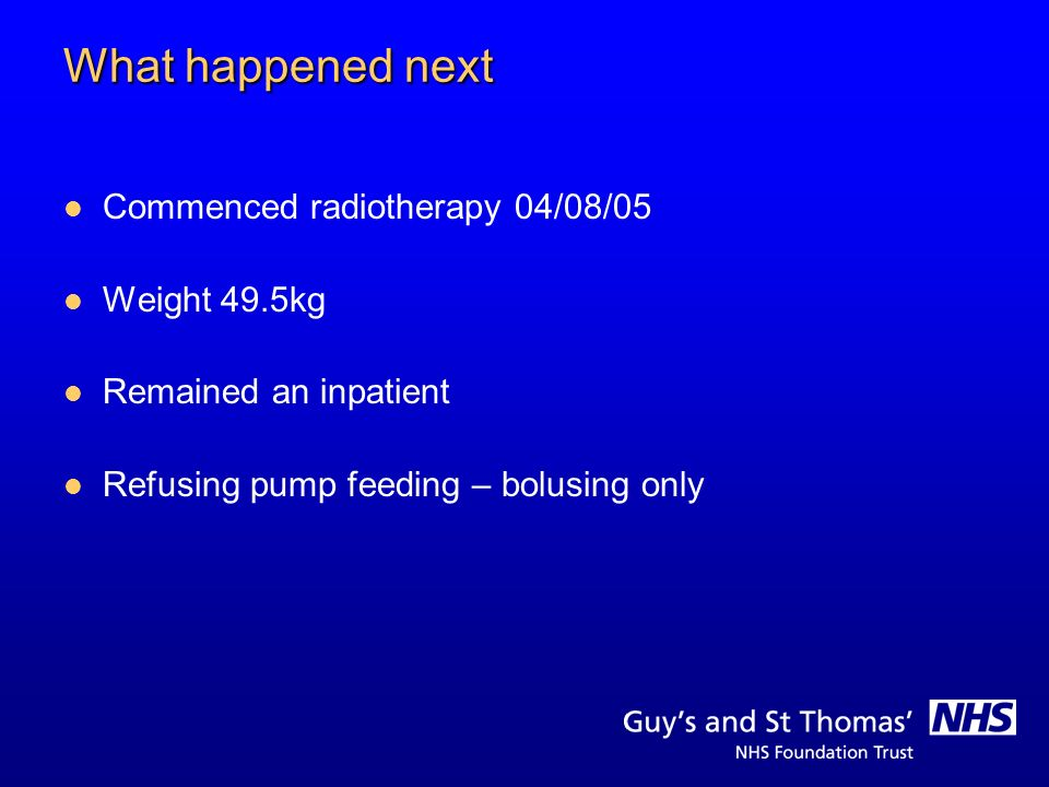 What happened next Commenced radiotherapy 04/08/05 Weight 49.5kg