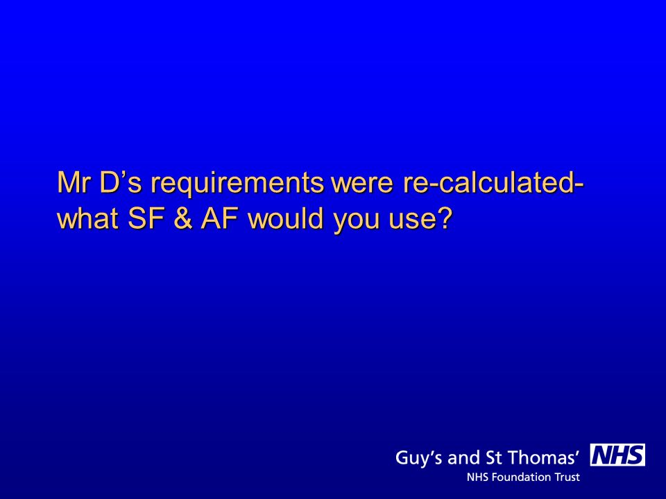 Mr D's requirements were re-calculated- what SF & AF would you use