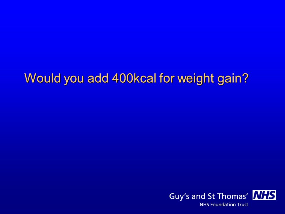 Would you add 400kcal for weight gain