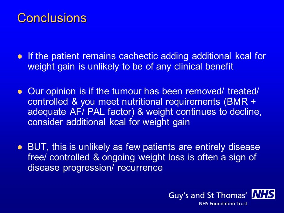 Conclusions If the patient remains cachectic adding additional kcal for weight gain is unlikely to be of any clinical benefit.