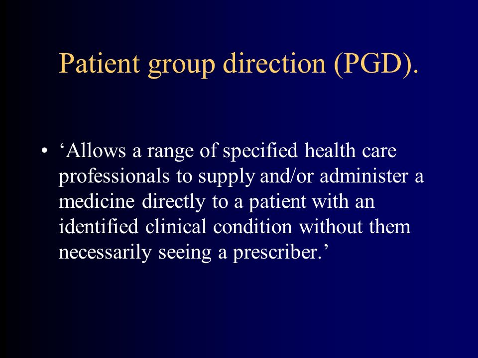 Patient group direction (PGD).