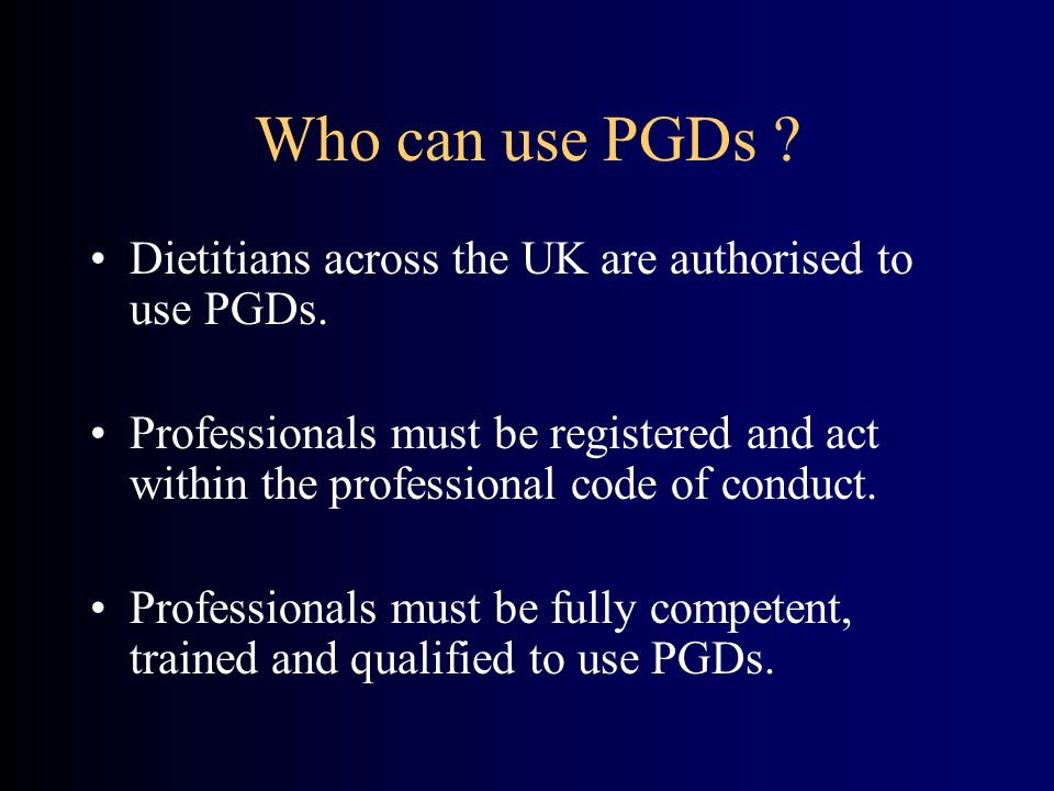 Who can use PGDs Dietitians across the UK are authorised to use PGDs.