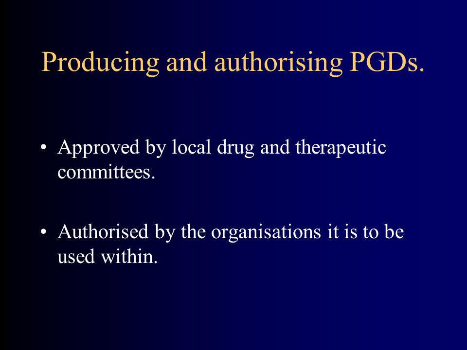 Producing and authorising PGDs.