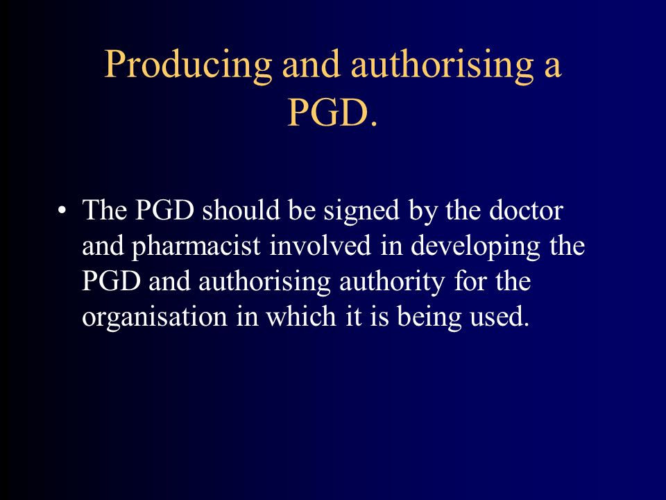 Producing and authorising a PGD.