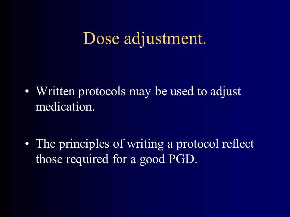 Dose adjustment. Written protocols may be used to adjust medication.