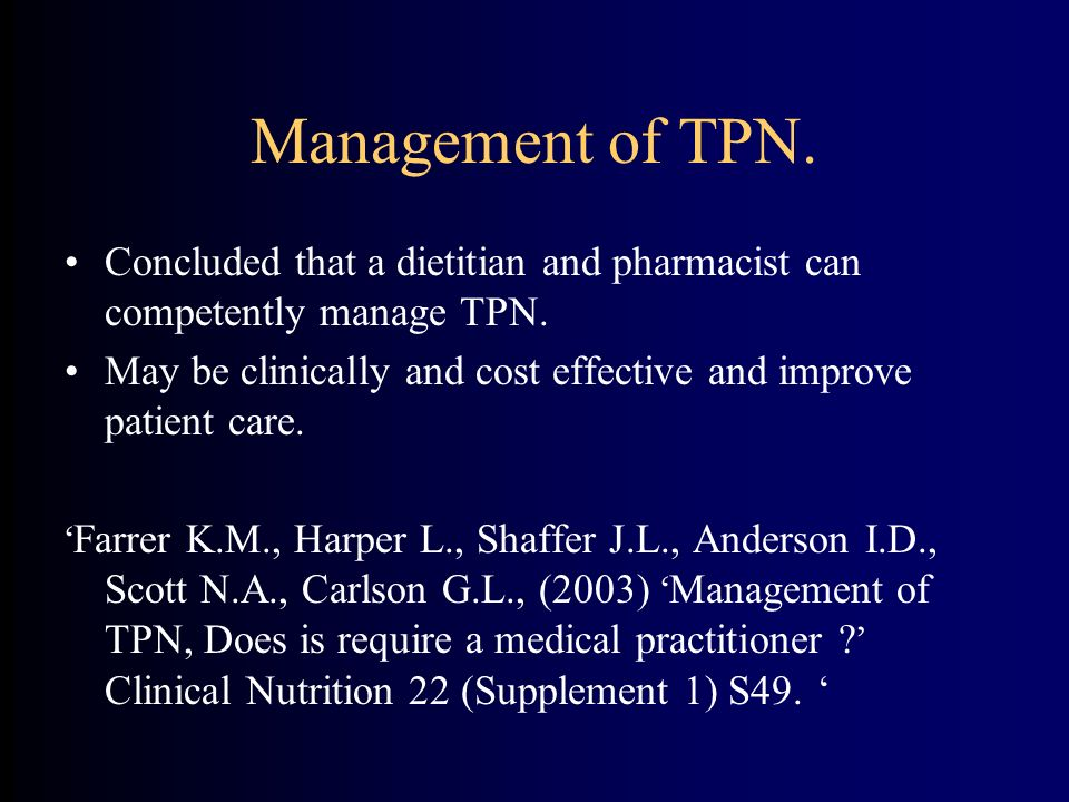 Management of TPN. Concluded that a dietitian and pharmacist can competently manage TPN.